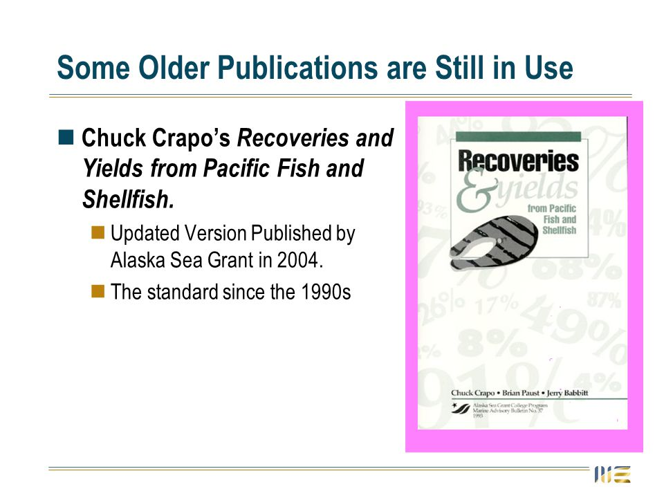 Some Older Publications are Still in Use Chuck Crapo's Recoveries and Yields from Pacific Fish and Shellfish.