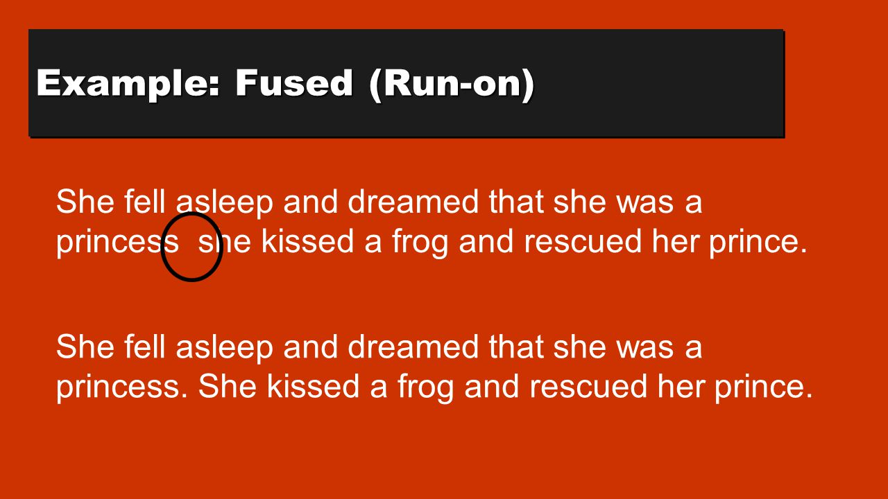 Example: Comma Splice She fell asleep and dreamed that she was a princess, she kissed a frog and rescued her prince.