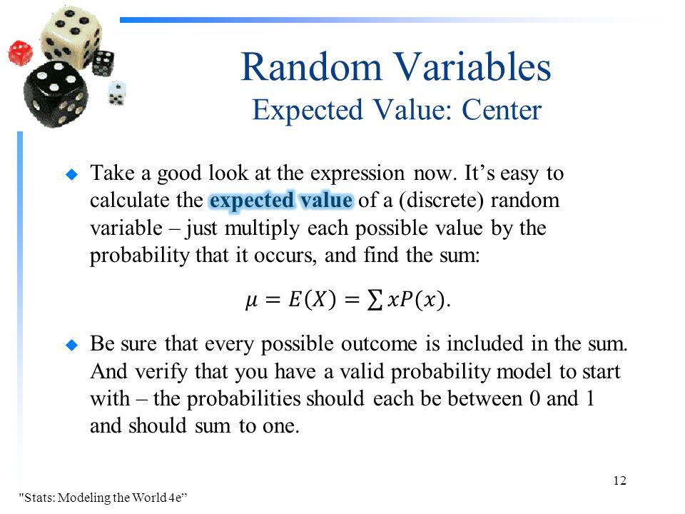 Random Variables Expected Value: Center Stats: Modeling the World 4e 12