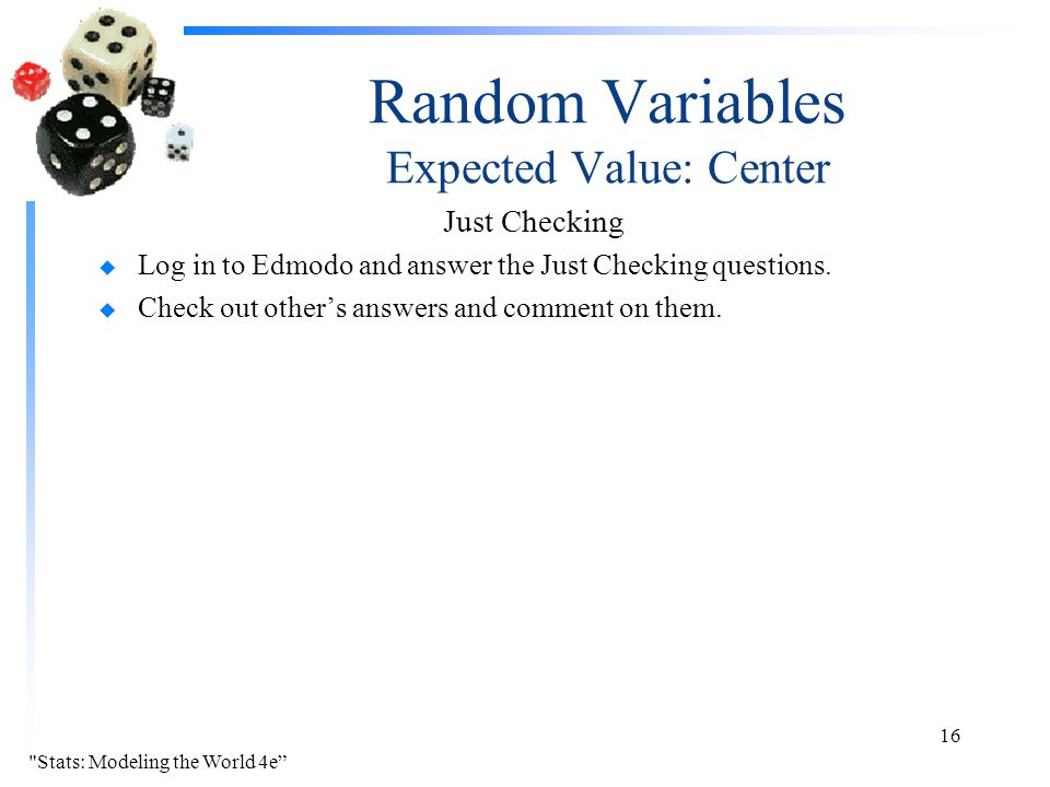 Random Variables Expected Value: Center Just Checking u Log in to Edmodo and answer the Just Checking questions.