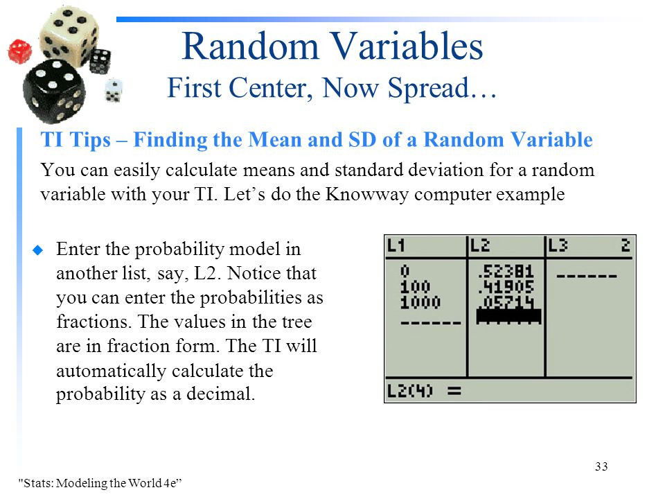 Random Variables First Center, Now Spread… TI Tips – Finding the Mean and SD of a Random Variable You can easily calculate means and standard deviatio