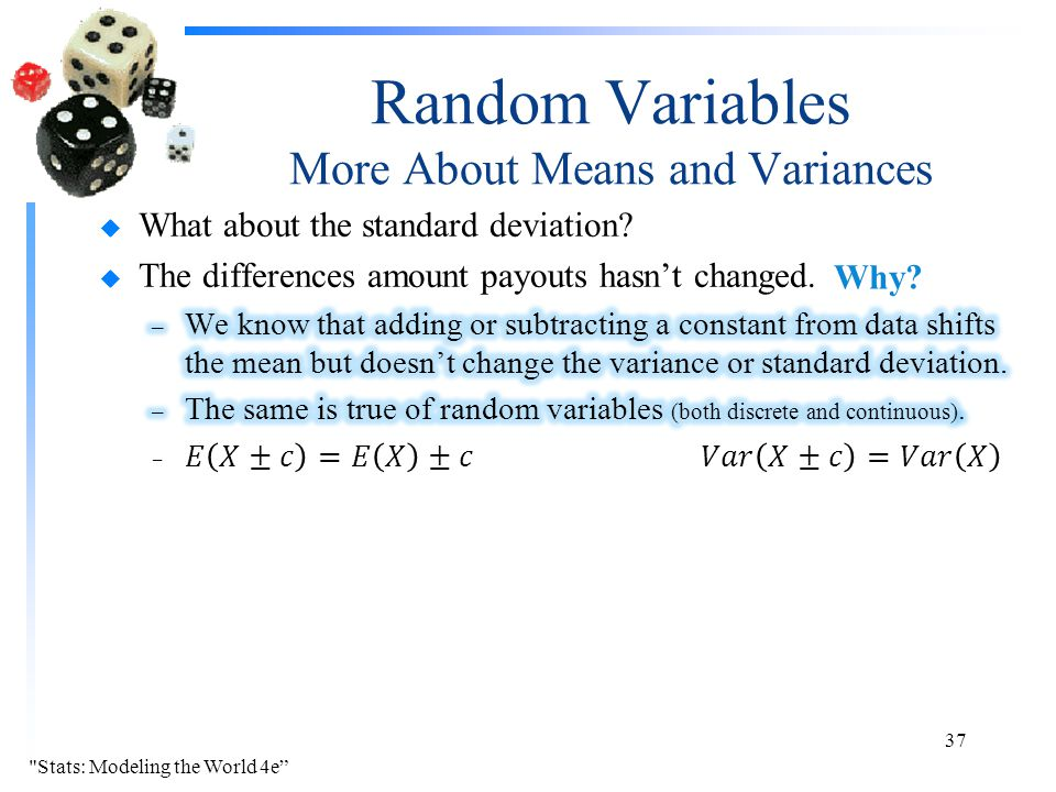 Random Variables More About Means and Variances Stats: Modeling the World 4e 37 Why?