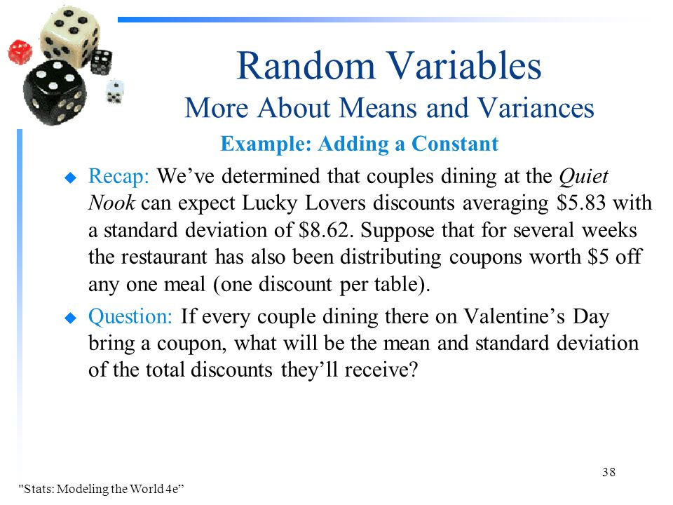 Random Variables More About Means and Variances Example: Adding a Constant u Recap: We've determined that couples dining at the Quiet Nook can expect