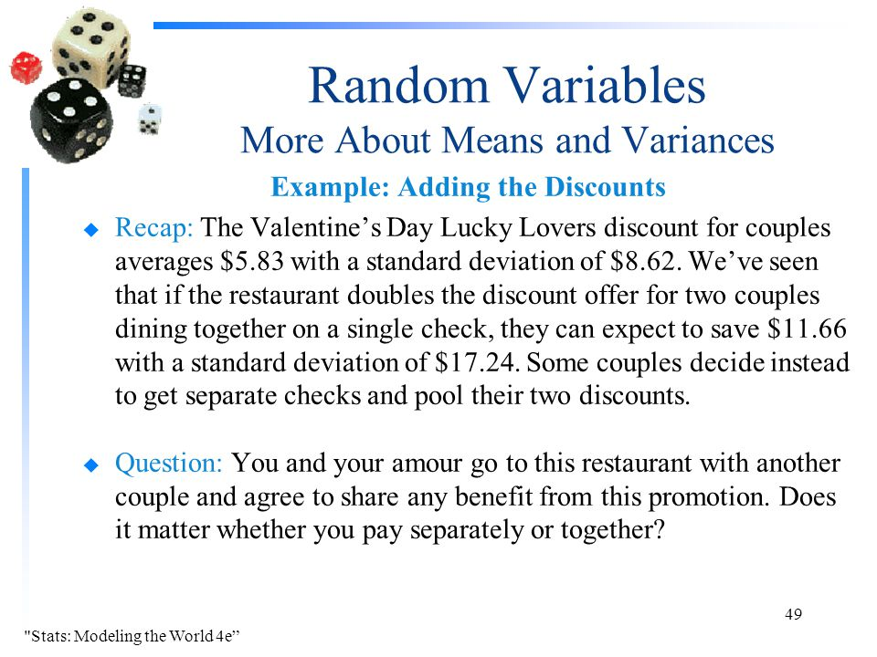 Random Variables More About Means and Variances Example: Adding the Discounts u Recap: The Valentine's Day Lucky Lovers discount for couples averages