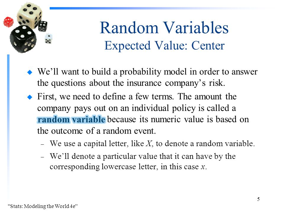 Random Variables Expected Value: Center u We'll want to build a probability model in order to answer the questions about the insurance company's risk.
