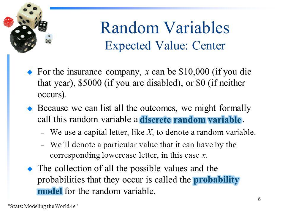 Random Variables Expected Value: Center Stats: Modeling the World 4e 6