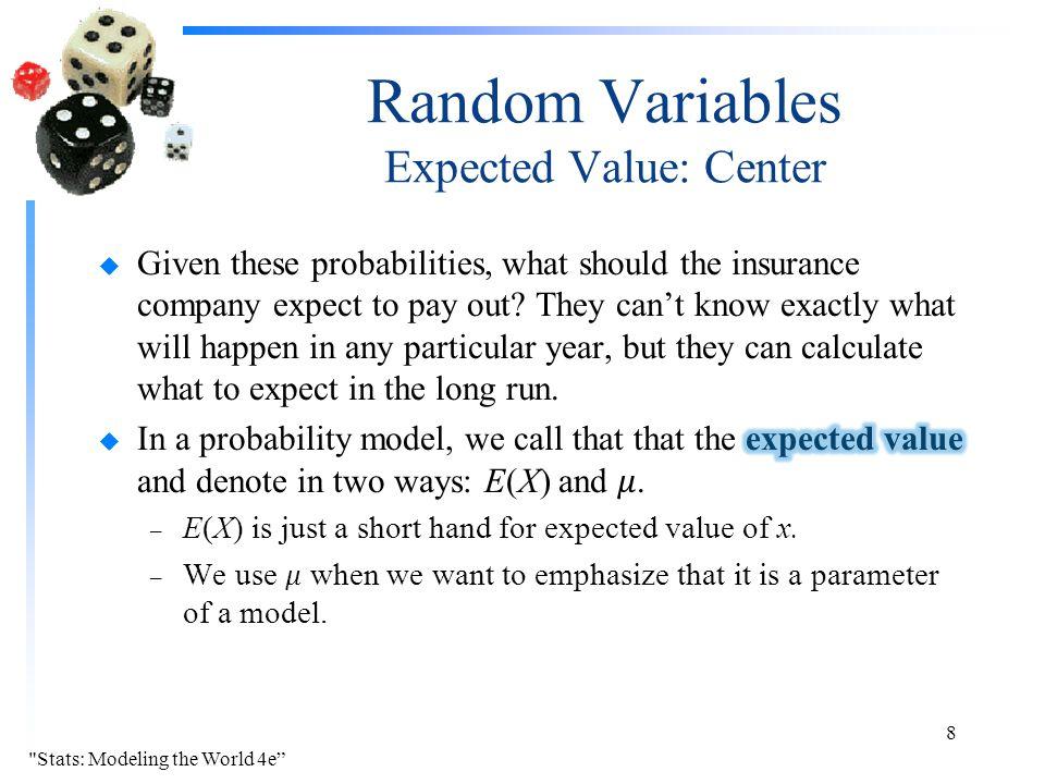 Random Variables Expected Value: Center Stats: Modeling the World 4e 8