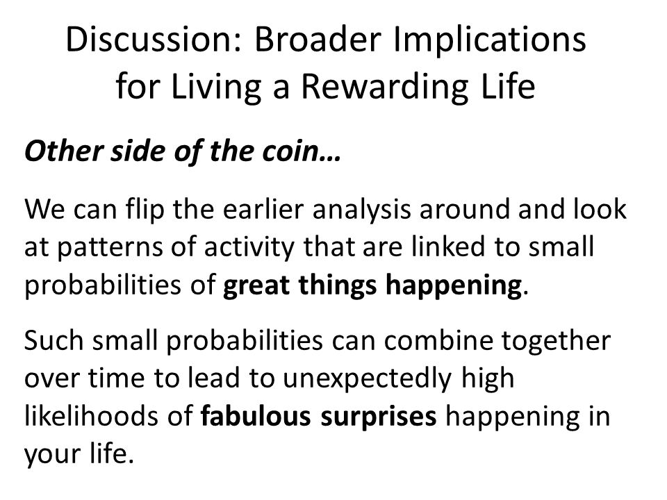 Discussion: Broader Implications for Living a Rewarding Life Other side of the coin… We can flip the earlier analysis around and look at patterns of a