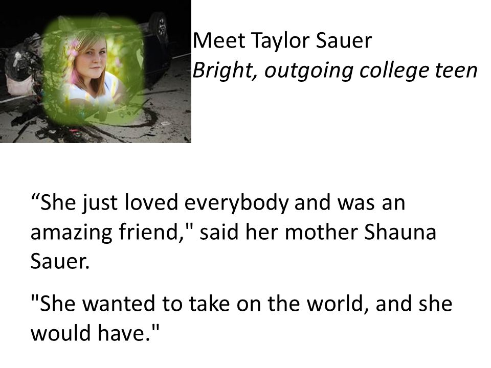 She just loved everybody and was an amazing friend, said her mother Shauna Sauer.