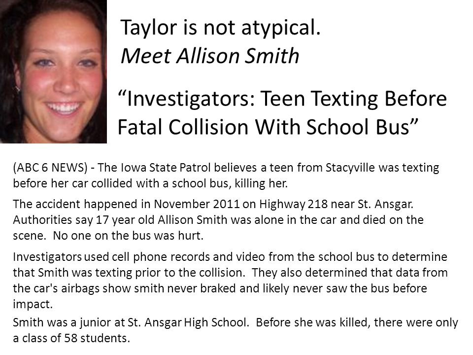 "Taylor is not atypical. Meet Allison Smith ""Investigators: Teen Texting Before Fatal Collision With School Bus"" (ABC 6 NEWS) - The Iowa State Patrol b"