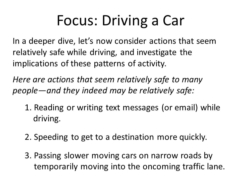 Focus: Driving a Car In a deeper dive, let's now consider actions that seem relatively safe while driving, and investigate the implications of these p