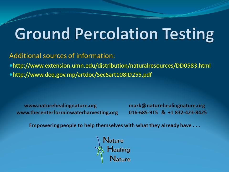 Additional sources of information: http://www.extension.umn.edu/distribution/naturalresources/DD0583.html http://www.deq.gov.mp/artdoc/Sec6art108ID255.pdf www.naturehealingnature.org mark@naturehealingnature.org www.thecenterforrainwaterharvesting.org 016-685-915 & +1 832-423-8425 Empowering people to help themselves with what they already have...