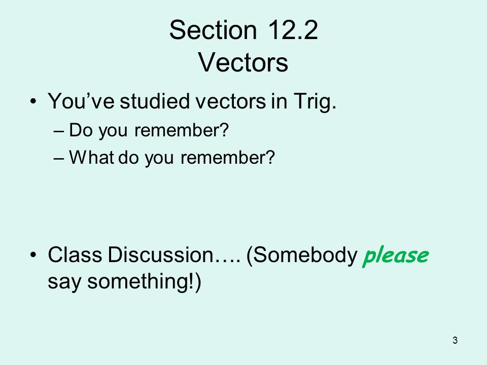 3 Section 12.2 Vectors You've studied vectors in Trig.