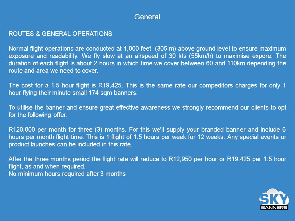General ROUTES & GENERAL OPERATIONS Normal flight operations are conducted at 1,000 feet (305 m) above ground level to ensure maximum exposure and readability.