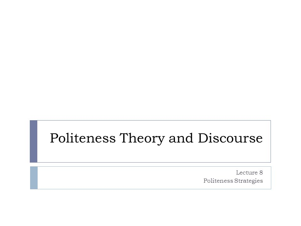 Politeness Theory and Discourse Lecture 8 Politeness Strategies