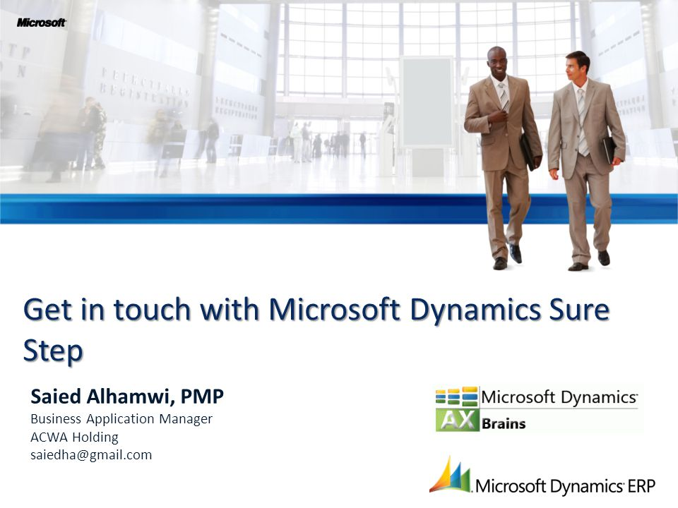Get in touch with Microsoft Dynamics Sure Step Saied Alhamwi, PMP Business Application Manager ACWA Holding saiedha@gmail.com