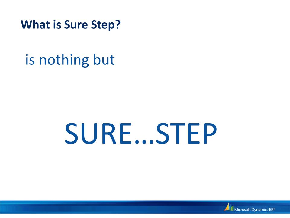 What is Sure Step is nothing but SURE…STEP