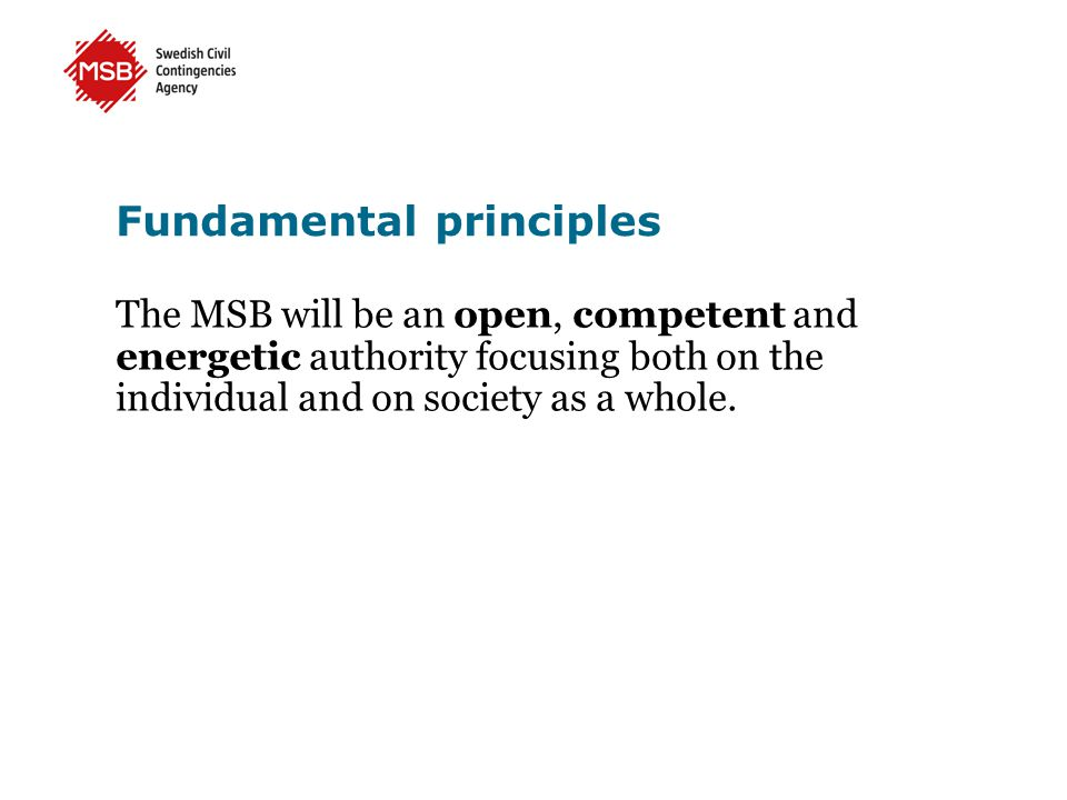 Fundamental principles The MSB will be an open, competent and energetic authority focusing both on the individual and on society as a whole.