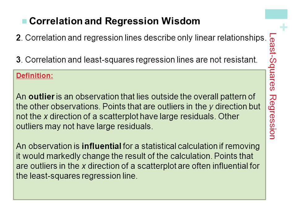 + Least-Squares Regression Correlation and Regression Wisdom 2. Correlation and regression lines describe only linear relationships. 3. Correlation an