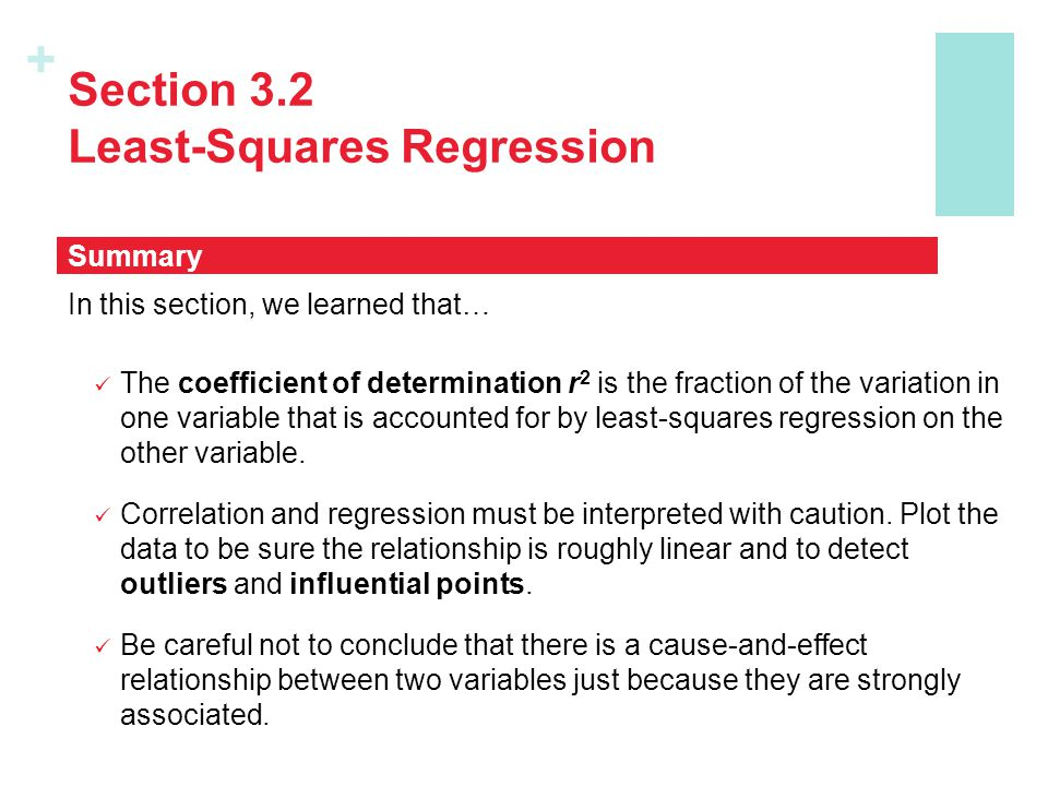 + Section 3.2 Least-Squares Regression In this section, we learned that… The coefficient of determination r 2 is the fraction of the variation in one