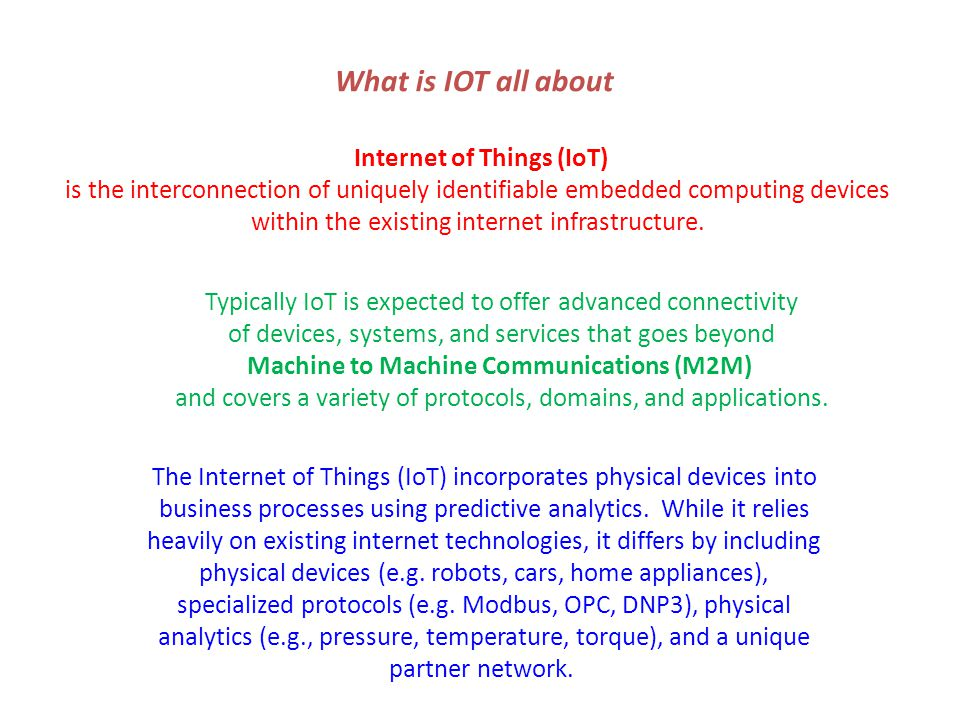 What is IOT all about The Internet of Things (IoT) incorporates physical devices into business processes using predictive analytics.
