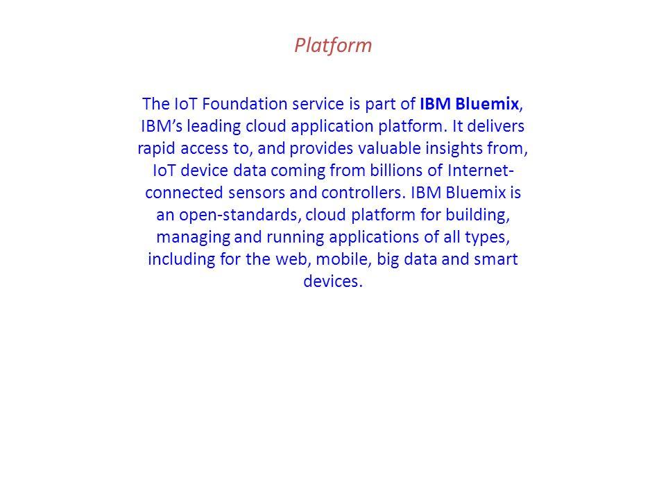 The IoT Foundation service is part of IBM Bluemix, IBM's leading cloud application platform.