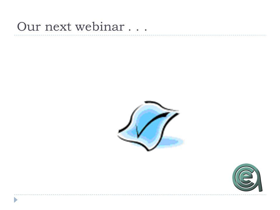 Our next webinar...