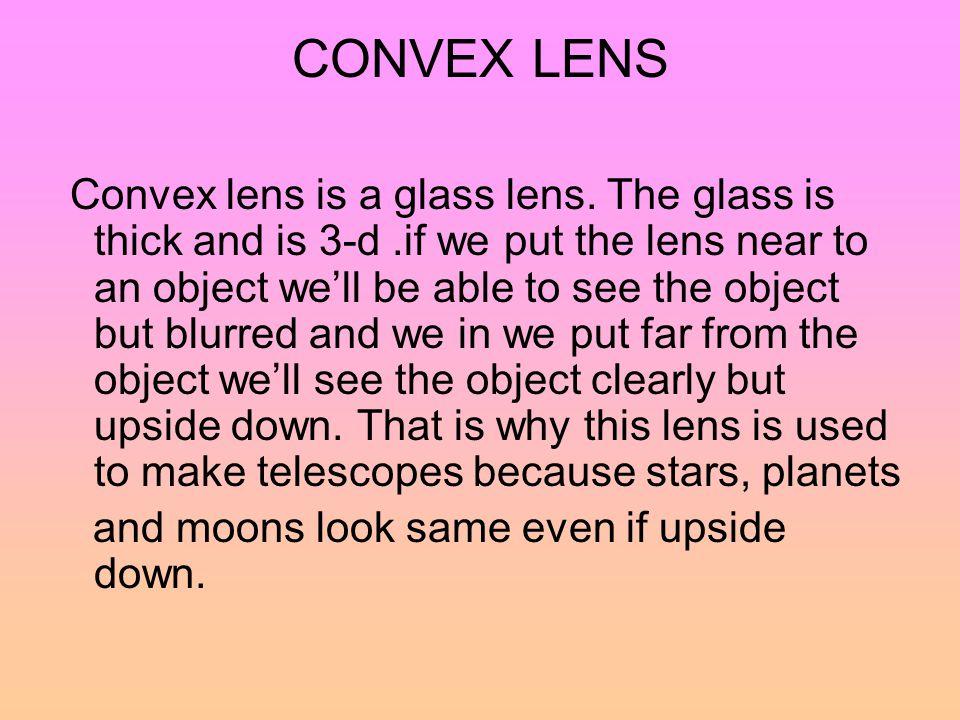 CONVEX LENS Convex lens is a glass lens.