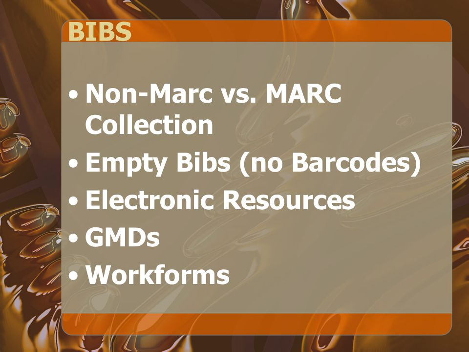 Non-Marc vs. MARC Collection Empty Bibs (no Barcodes) Electronic Resources GMDs Workforms