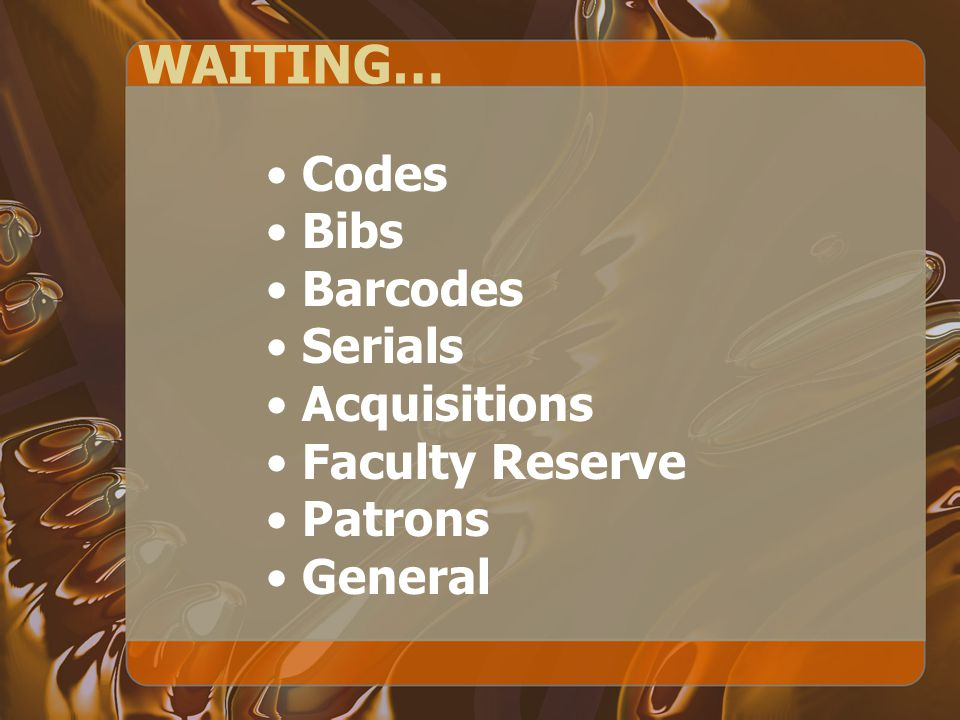 WAITING… Codes Bibs Barcodes Serials Acquisitions Faculty Reserve Patrons General