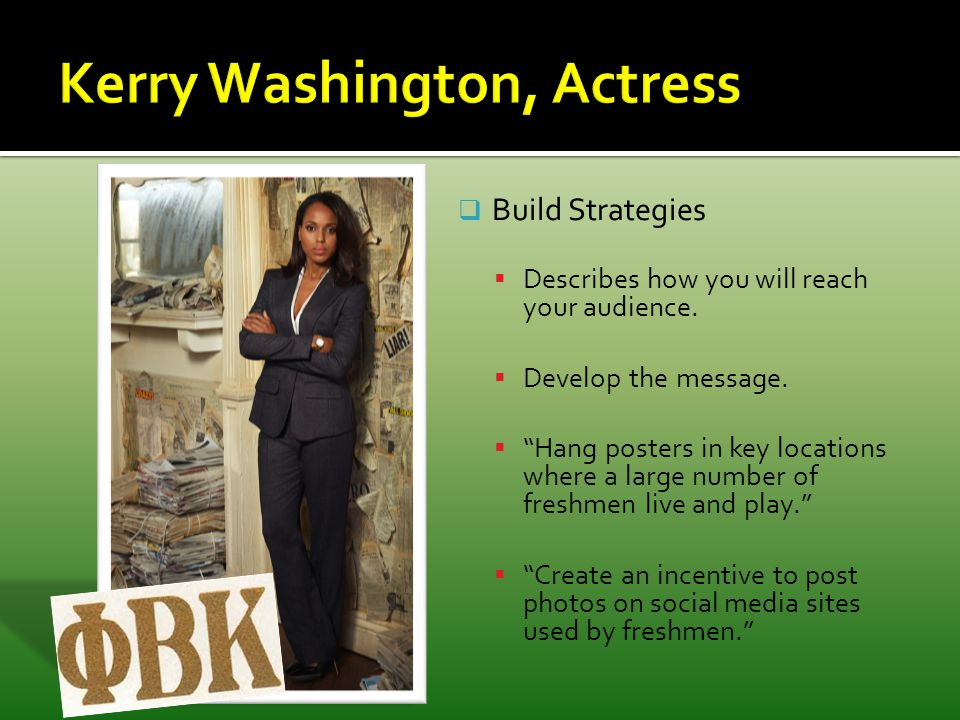 " Build Strategies  Describes how you will reach your audience.  Develop the message.  ""Hang posters in key locations where a large number of fresh"