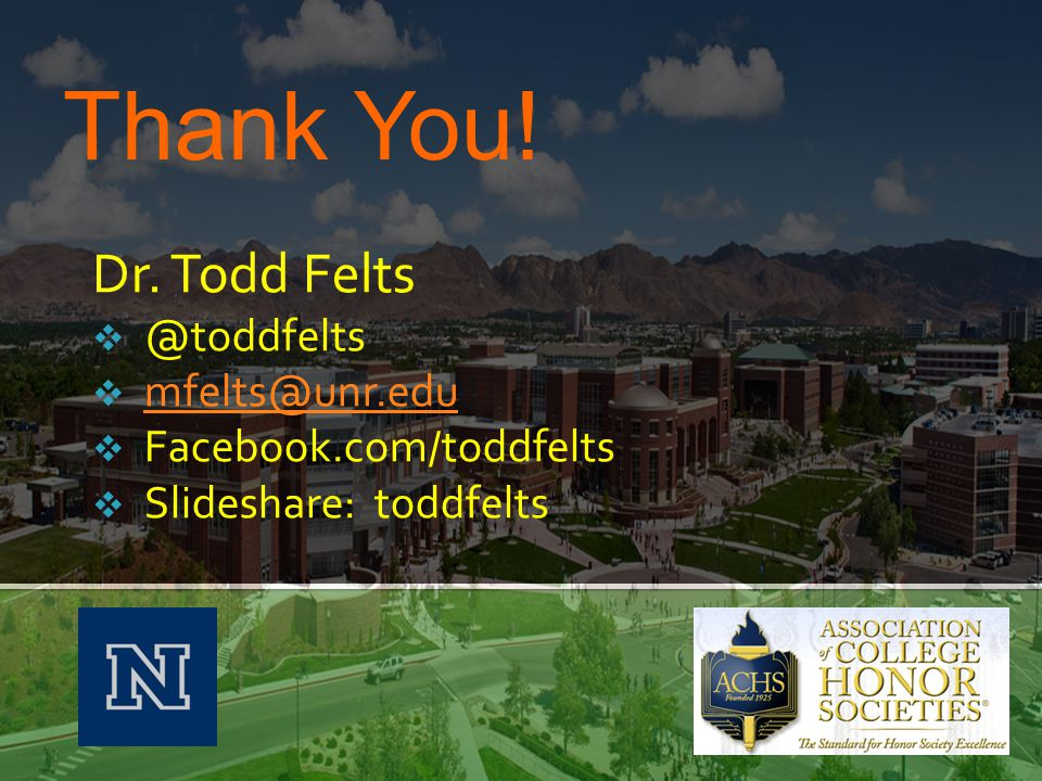 Dr. Todd Felts  @toddfelts  mfelts@unr.edu mfelts@unr.edu  Facebook.com/toddfelts  Slideshare: toddfelts Thank You!
