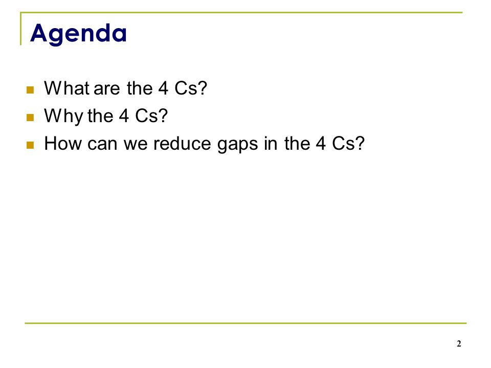 Agenda What are the 4 Cs? Why the 4 Cs? How can we reduce gaps in the 4 Cs? 2