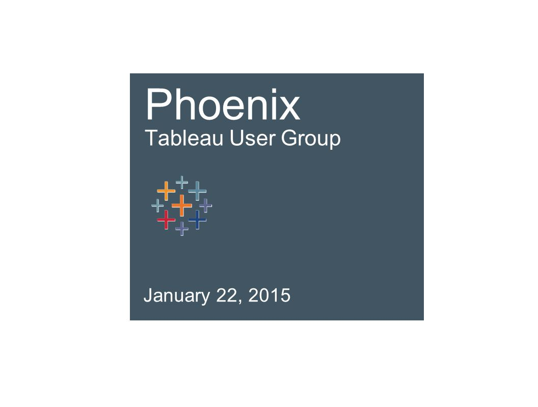 Phoenix Tableau User Group House-Keeping 1 InternetSilence Cell Phones FacilitiesPlease Clean-Up