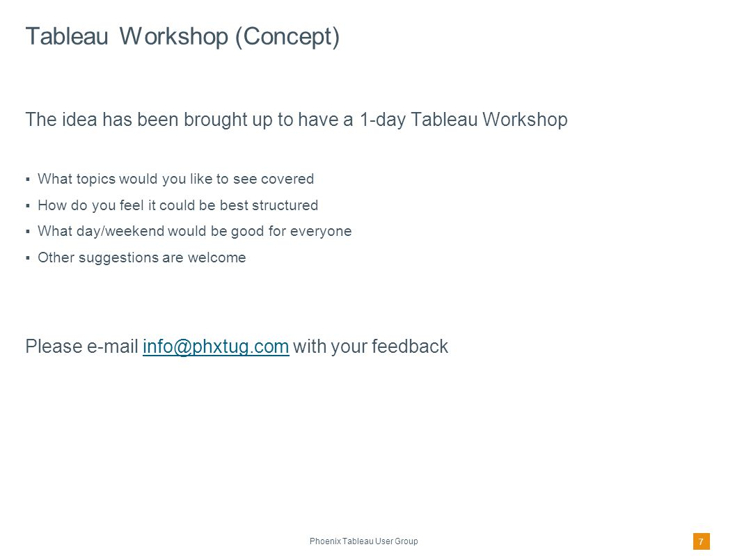 Phoenix Tableau User Group Tableau Web Site – Support Resources Free On-Demand Training http://www.tableau.com/learn/training?qt-training_tabs=1#qt-training_tabs Free Live Training http://www.tableau.com/learn/training?qt-training_tabs=2#qt-training_tabs Free Webinars http://www.tableau.com/learn/webinars Think Data Thursday http://community.tableau.com/groups/think-data-thursday Quick Start Guides http://www.tableau.com/support/manuals/quickstart Calculation Reference Library http://community.tableau.com/community/viz-talk/tableau-community-library/calculation-reference-library Newbie, Tableau Desktop http://community.tableau.com/groups/newbie-tableau-desktop Newbie, Tableau Server http://community.tableau.com/groups/newbie-tableau-server 8