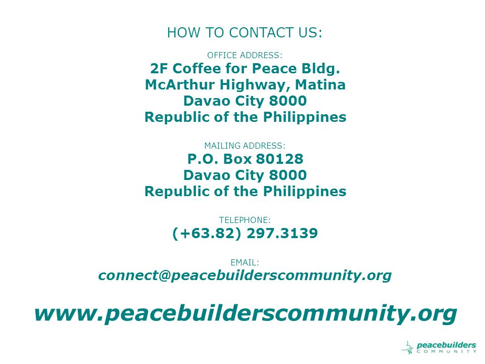 HOW TO CONTACT US: OFFICE ADDRESS: 2F Coffee for Peace Bldg.