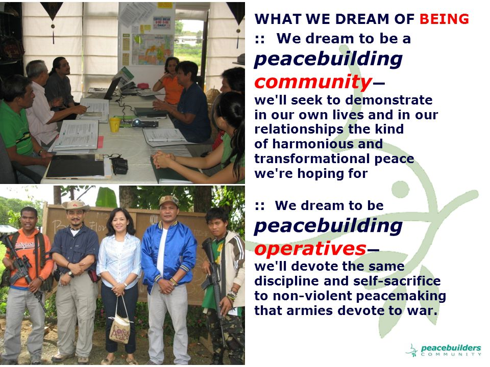 :: We dream to be peacebuilding operatives — we ll devote the same discipline and self-sacrifice to non-violent peacemaking that armies devote to war.