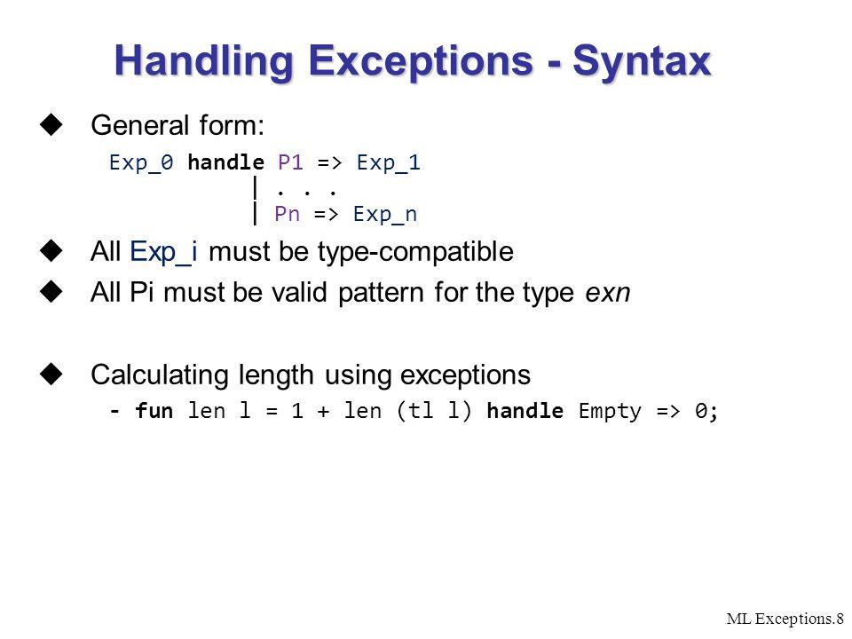 ML Exceptions.8  General form: Exp_0 handle P1 => Exp_1 |...