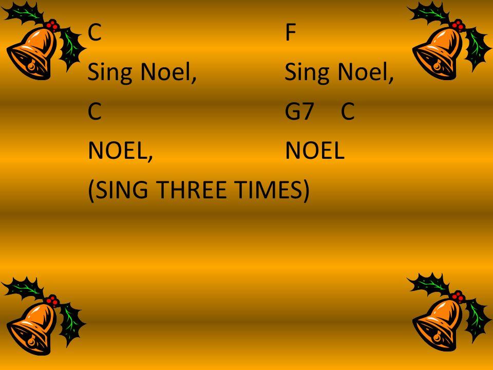 CF Sing Noel, CG7 C NOEL, NOEL (SING THREE TIMES)