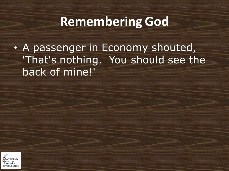 Remembering God A passenger in Economy shouted, That s nothing. You should see the back of mine!