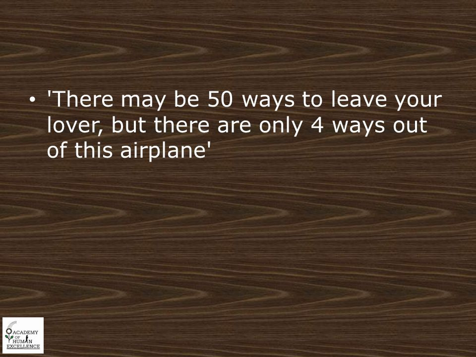 There may be 50 ways to leave your lover, but there are only 4 ways out of this airplane