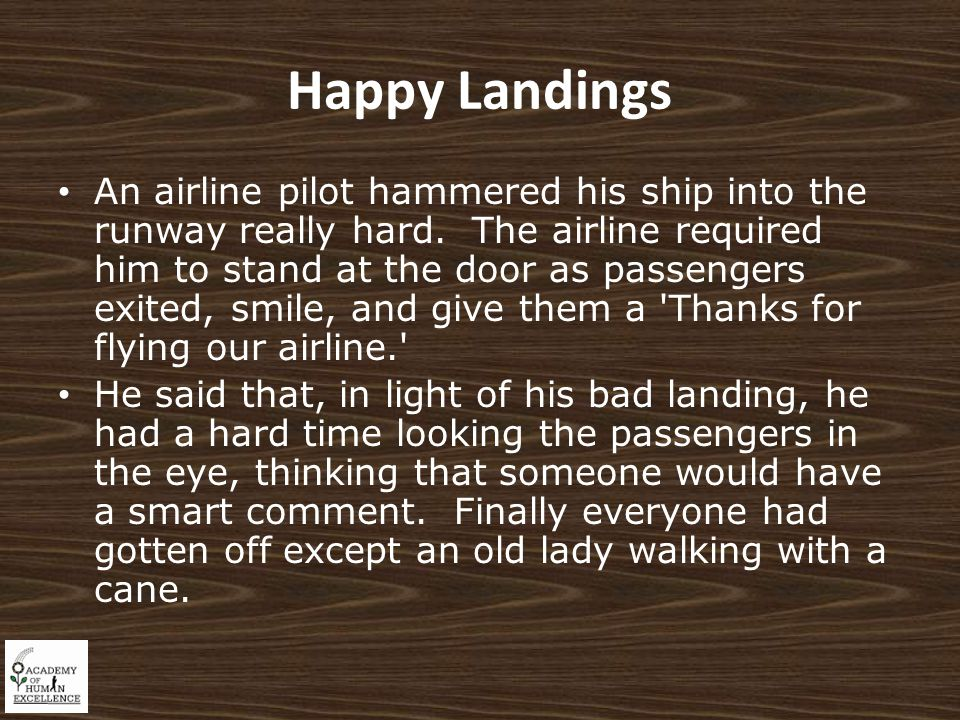 Happy Landings An airline pilot hammered his ship into the runway really hard.