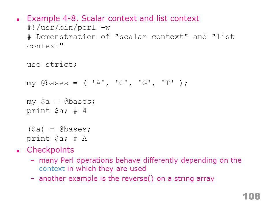 Example 4-8. Scalar context and list context #!/usr/bin/perl -w # Demonstration of