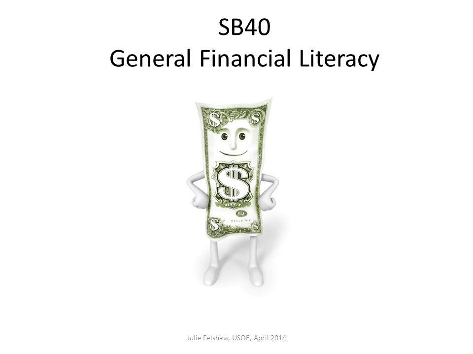 SB40 General Financial Literacy Julie Felshaw, USOE, April 2014