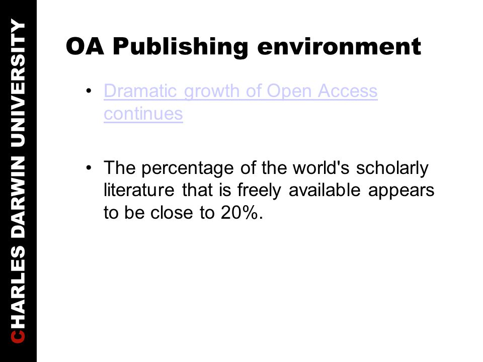 CHARLES DARWIN UNIVERSITY OA Publishing environment There are 53 open access mandates in the world, both from research institutes such as Harvard Law School, Cornell and major funding bodies like the NIH, CIDR, MRC, Wellcome Trust and with more to come.53 open access mandates Public sector information agreements such as AARHUS convention, INSPIRE are also taking shape internationally.
