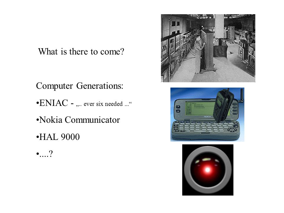 "What is there to come. Computer Generations: ENIAC - "".."
