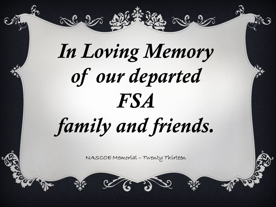 In Loving Memory of our departed FSA family and friends. NASCOE Memorial – Twenty Thirteen