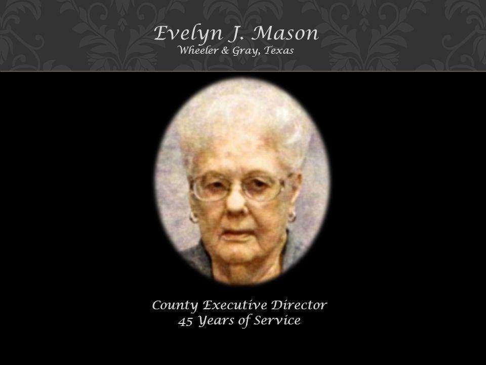 Evelyn J. Mason Wheeler & Gray, Texas County Executive Director 45 Years of Service