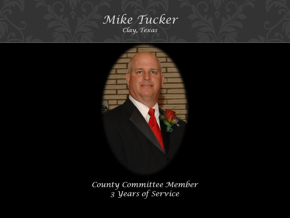 Mike Tucker Clay, Texas County Committee Member 3 Years of Service