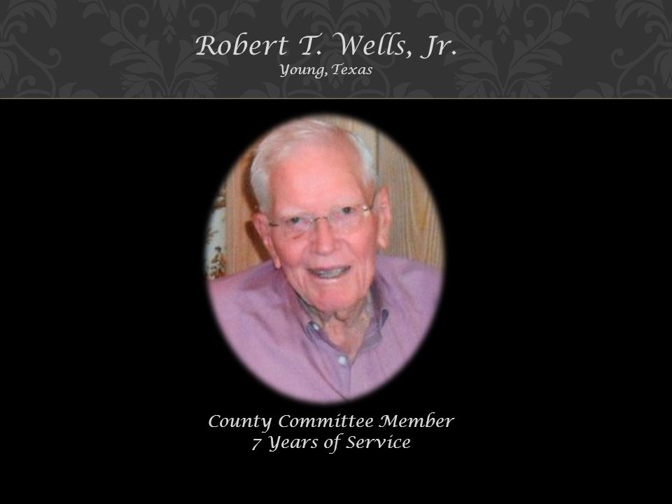 Robert T. Wells, Jr. Young, Texas County Committee Member 7 Years of Service